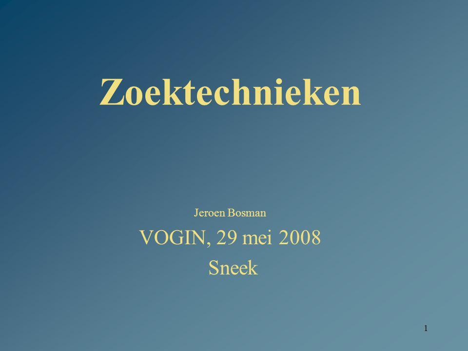 1 Zoektechnieken Jeroen Bosman VOGIN, 29 mei 2008 Sneek