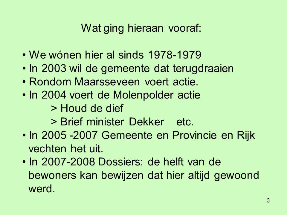 3 Wat ging hieraan vooraf: • We wónen hier al sinds 1978-1979 • In 2003 wil de gemeente dat terugdraaien • Rondom Maarsseveen voert actie.