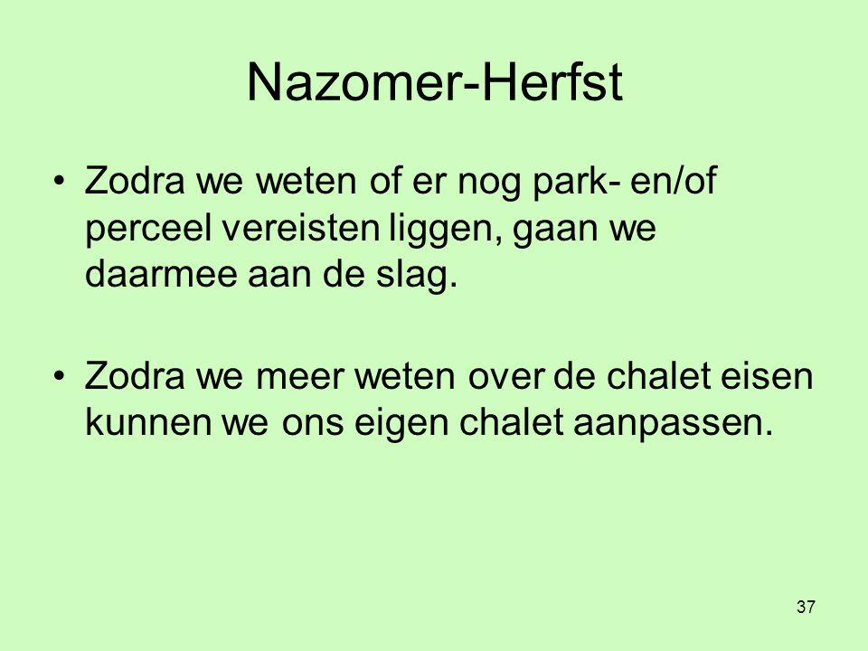 37 Nazomer-Herfst •Zodra we weten of er nog park- en/of perceel vereisten liggen, gaan we daarmee aan de slag.
