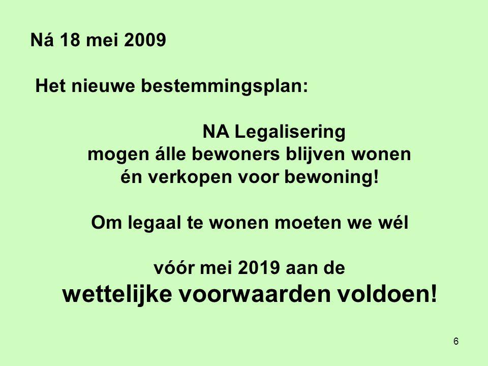 6 Ná 18 mei 2009 Het nieuwe bestemmingsplan: NA Legalisering mogen álle bewoners blijven wonen én verkopen voor bewoning.
