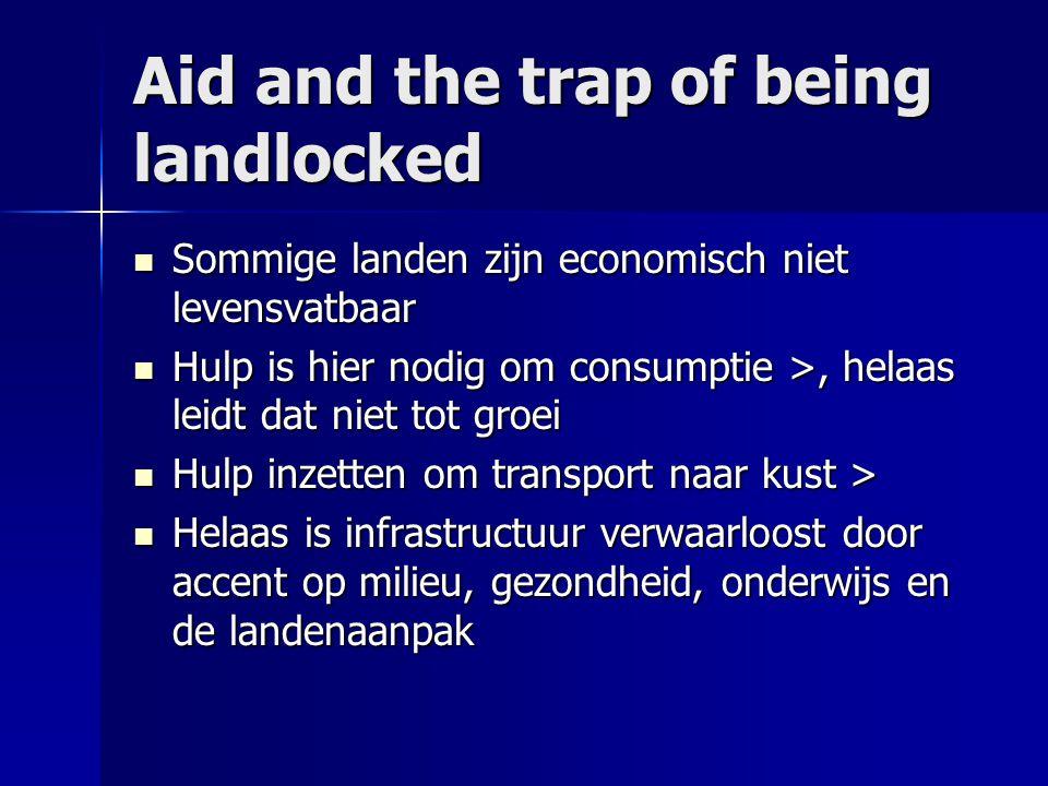 Aid and the trap of being landlocked  Sommige landen zijn economisch niet levensvatbaar  Hulp is hier nodig om consumptie >, helaas leidt dat niet t