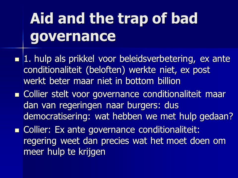 Aid and the trap of bad governance  1. hulp als prikkel voor beleidsverbetering, ex ante conditionaliteit (beloften) werkte niet, ex post werkt beter