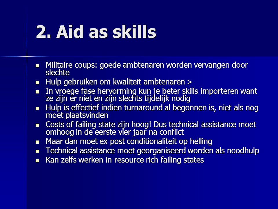 2. Aid as skills  Militaire coups: goede ambtenaren worden vervangen door slechte  Hulp gebruiken om kwaliteit ambtenaren >  In vroege fase hervorm