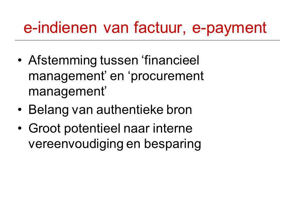 e-indienen van factuur, e-payment •Afstemming tussen 'financieel management' en 'procurement management' •Belang van authentieke bron •Groot potentiee