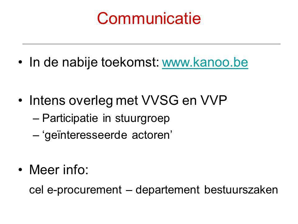 Communicatie •In de nabije toekomst: www.kanoo.bewww.kanoo.be •Intens overleg met VVSG en VVP –Participatie in stuurgroep –'geïnteresseerde actoren' •