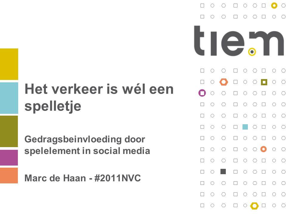 Het verkeer is wél een spelletje Gedragsbeinvloeding door spelelement in social media Marc de Haan - #2011NVC