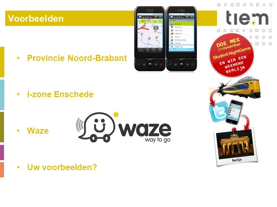 Voorbeelden •Provincie Noord-Brabant •I-zone Enschede •Waze •Uw voorbeelden?