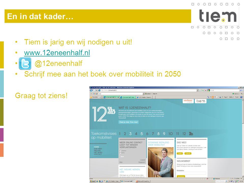 En in dat kader… •Tiem is jarig en wij nodigen u uit! •www.12eneenhalf.nlwww.12eneenhalf.nl • @12eneenhalf •Schrijf mee aan het boek over mobiliteit i
