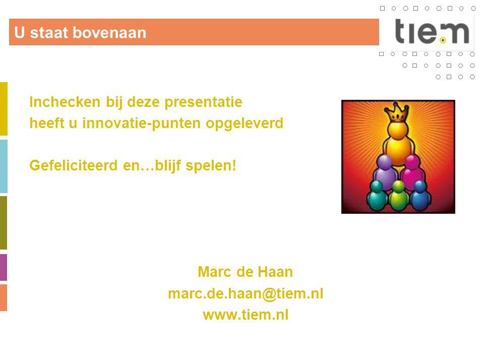 U staat bovenaan Inchecken bij deze presentatie heeft u innovatie-punten opgeleverd Gefeliciteerd en…blijf spelen! Marc de Haan marc.de.haan@tiem.nl w