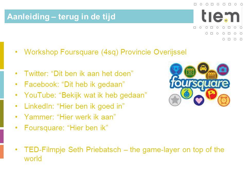 """Aanleiding – terug in de tijd •Workshop Foursquare (4sq) Provincie Overijssel •Twitter: """"Dit ben ik aan het doen"""" •Facebook: """"Dit heb ik gedaan"""" •YouT"""