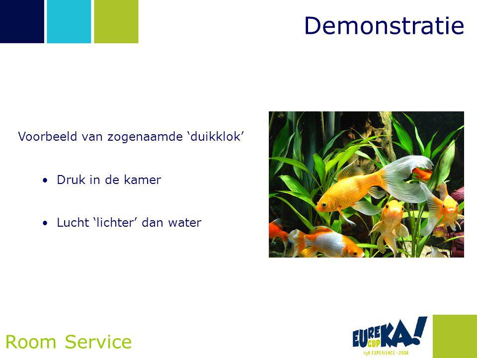 Demonstratie Room Service Voorbeeld van zogenaamde 'duikklok' •Druk in de kamer •Lucht 'lichter' dan water