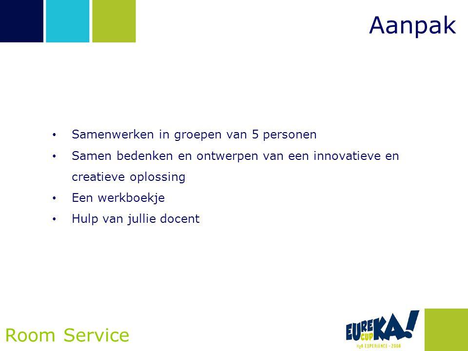 Aanpak Room Service • Samenwerken in groepen van 5 personen • Samen bedenken en ontwerpen van een innovatieve en creatieve oplossing • Een werkboekje