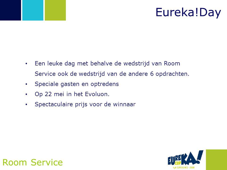 Eureka!Day Room Service • Een leuke dag met behalve de wedstrijd van Room Service ook de wedstrijd van de andere 6 opdrachten. • Speciale gasten en op