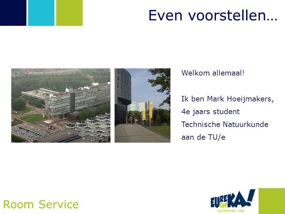 Even voorstellen… Room Service Welkom allemaal! Ik ben Mark Hoeijmakers, 4e jaars student Technische Natuurkunde aan de TU/e