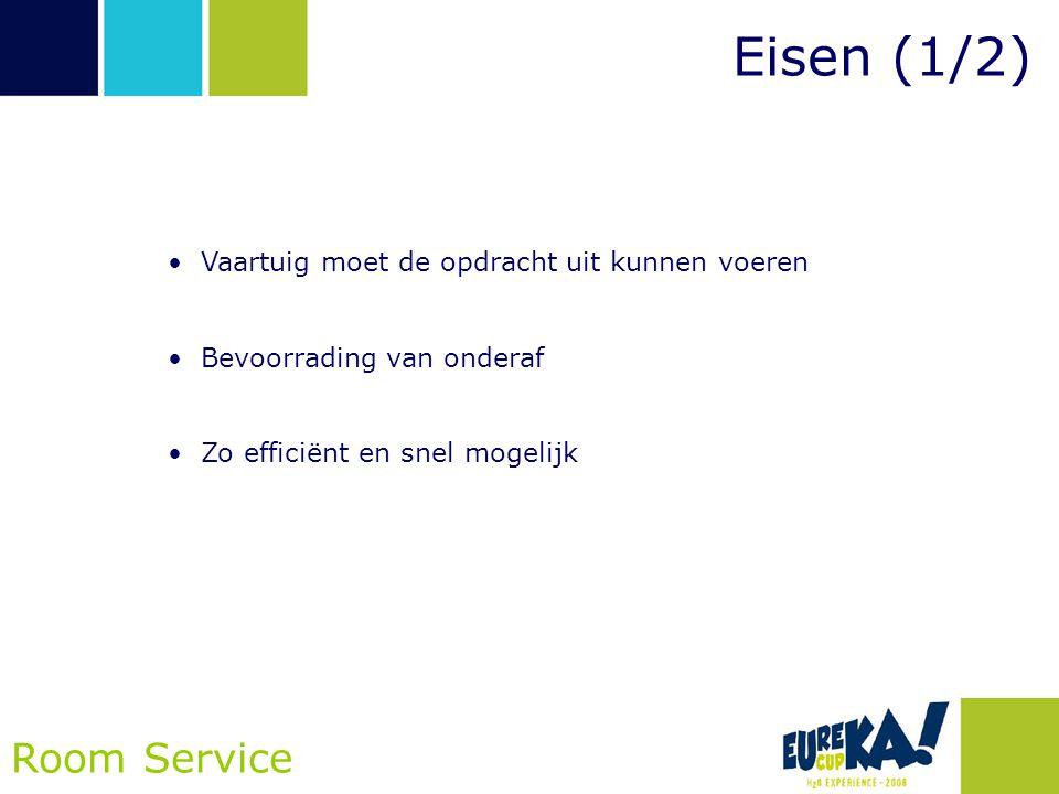Eisen (1/2) Room Service •Vaartuig moet de opdracht uit kunnen voeren •Bevoorrading van onderaf •Zo efficiënt en snel mogelijk