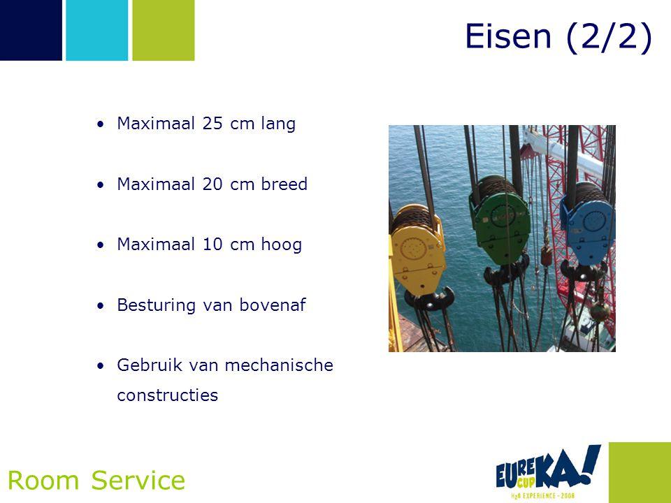Eisen (2/2) Room Service •Maximaal 25 cm lang •Maximaal 20 cm breed •Maximaal 10 cm hoog •Besturing van bovenaf •Gebruik van mechanische constructies