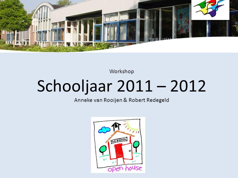 Workshop Schooljaar 2011 – 2012 Anneke van Rooijen & Robert Redegeld