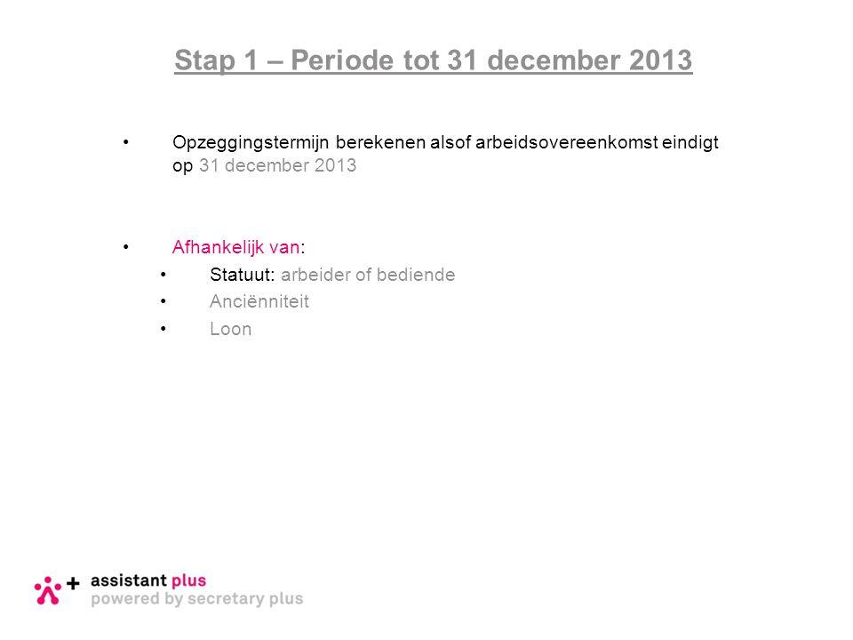 •Opzeggingstermijn berekenen alsof arbeidsovereenkomst eindigt op 31 december 2013 •Afhankelijk van: •Statuut: arbeider of bediende •Anciënniteit •Loo
