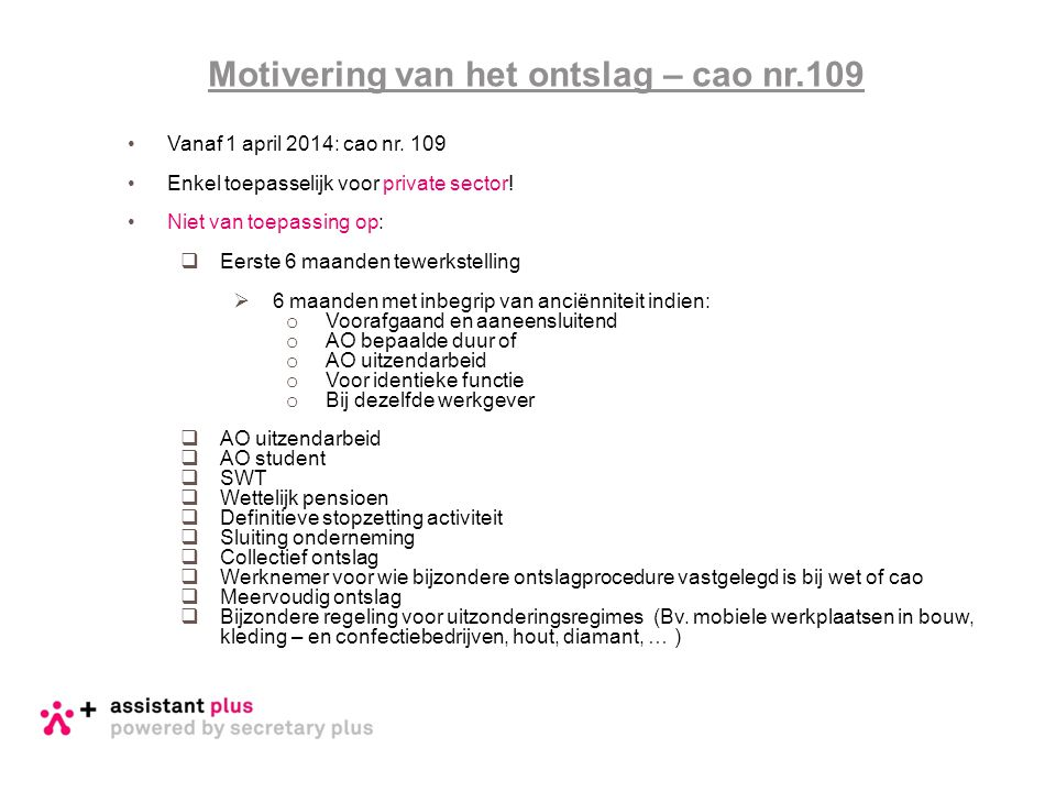 •Vanaf 1 april 2014: cao nr. 109 •Enkel toepasselijk voor private sector! •Niet van toepassing op:  Eerste 6 maanden tewerkstelling  6 maanden met i