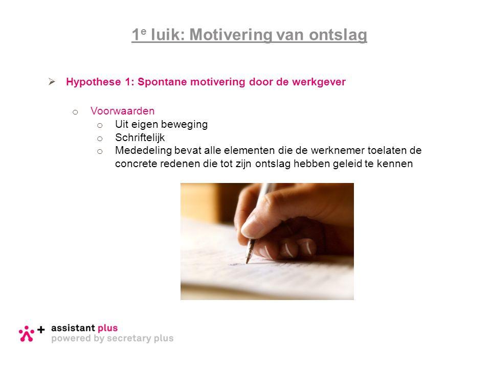 1 e luik: Motivering van ontslag  Hypothese 1: Spontane motivering door de werkgever o Voorwaarden o Uit eigen beweging o Schriftelijk o Mededeling b