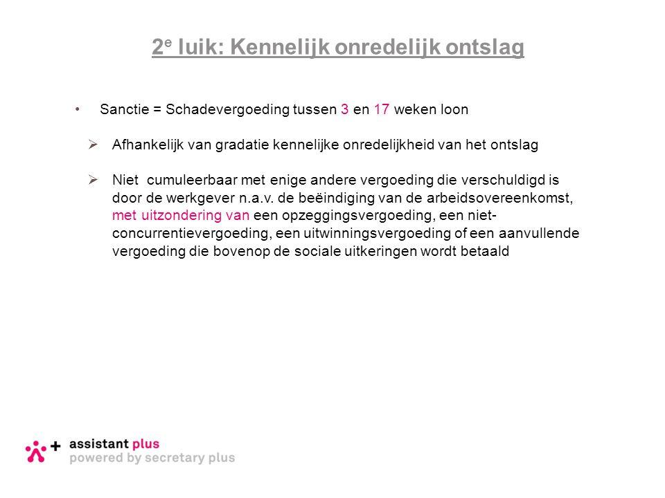 2 e luik: Kennelijk onredelijk ontslag •Sanctie = Schadevergoeding tussen 3 en 17 weken loon  Afhankelijk van gradatie kennelijke onredelijkheid van