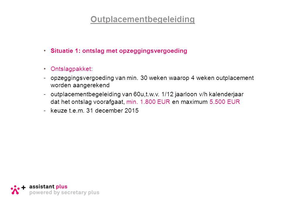 •Situatie 1: ontslag met opzeggingsvergoeding •Ontslagpakket: -opzeggingsvergoeding van min. 30 weken waarop 4 weken outplacement worden aangerekend -