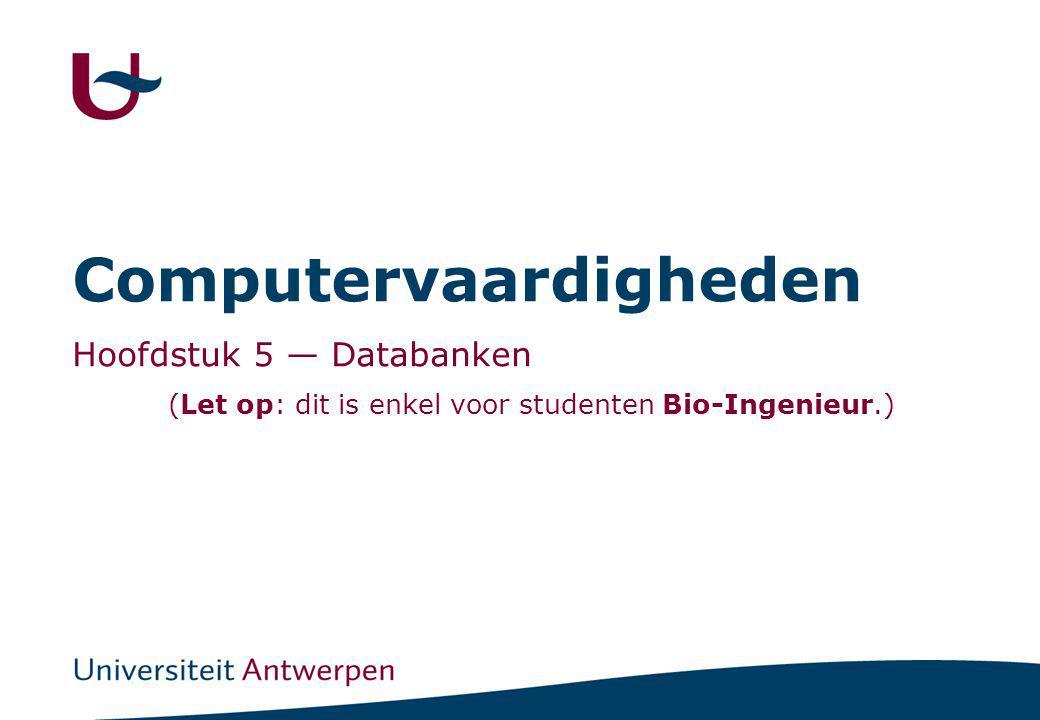 Computervaardigheden Hoofdstuk 5 — Databanken (Let op: dit is enkel voor studenten Bio-Ingenieur.)