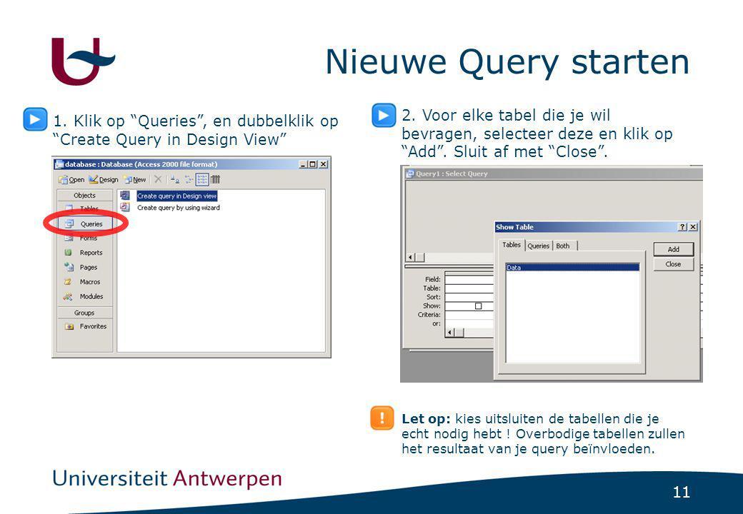 """11 Nieuwe Query starten 1. Klik op """"Queries"""", en dubbelklik op """"Create Query in Design View"""" 2. Voor elke tabel die je wil bevragen, selecteer deze en"""