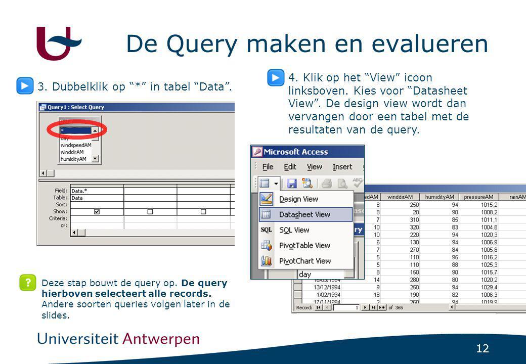 """12 De Query maken en evalueren 3. Dubbelklik op """"*"""" in tabel """"Data"""". 4. Klik op het """"View"""" icoon linksboven. Kies voor """"Datasheet View"""". De design vie"""