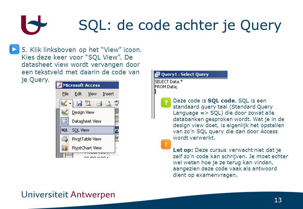 """13 SQL: de code achter je Query 5. Klik linksboven op het """"View"""" icoon. Kies deze keer voor """"SQL View"""". De datasheet view wordt vervangen door een tek"""