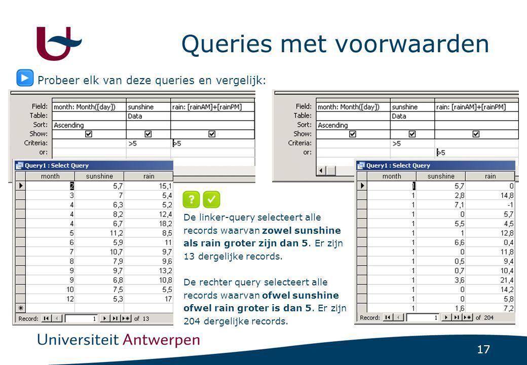 17 Queries met voorwaarden Probeer elk van deze queries en vergelijk: De linker-query selecteert alle records waarvan zowel sunshine als rain groter z