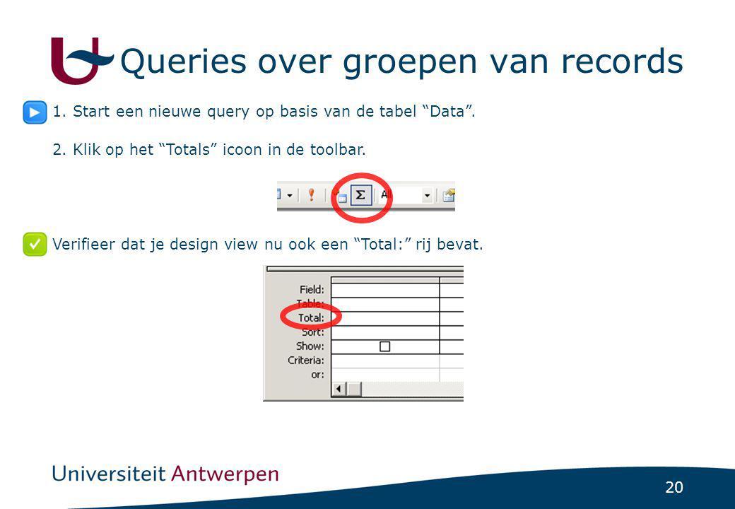 """20 Queries over groepen van records 1. Start een nieuwe query op basis van de tabel """"Data"""". 2. Klik op het """"Totals"""" icoon in de toolbar. Verifieer dat"""