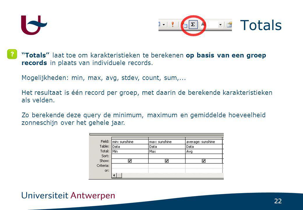 """22 Totals """"Totals"""" laat toe om karakteristieken te berekenen op basis van een groep records in plaats van individuele records. Mogelijkheden: min, max"""