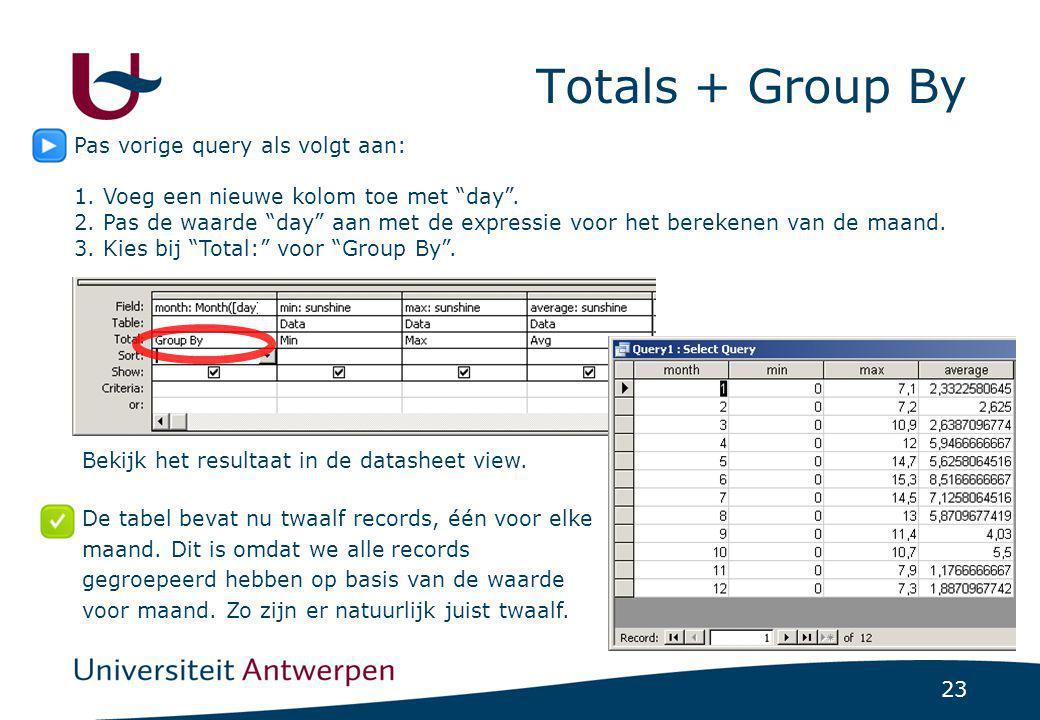 """23 Totals + Group By Pas vorige query als volgt aan: 1. Voeg een nieuwe kolom toe met """"day"""". 2. Pas de waarde """"day"""" aan met de expressie voor het bere"""