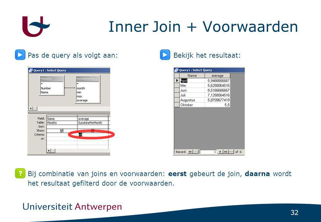 32 Inner Join + Voorwaarden Pas de query als volgt aan:Bekijk het resultaat: Bij combinatie van joins en voorwaarden: eerst gebeurt de join, daarna wo