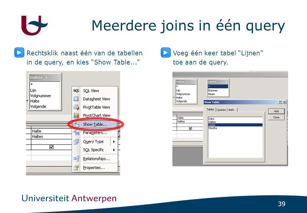 """39 Meerdere joins in één query Rechtsklik naast één van de tabellen in de query, en kies """"Show Table..."""" Voeg één keer tabel """"Lijnen"""" toe aan de query"""