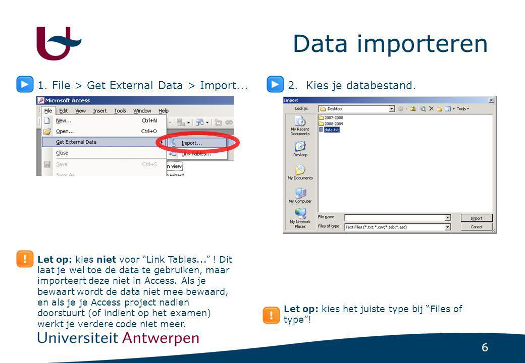 """6 Data importeren 1. File > Get External Data > Import... Let op: kies niet voor """"Link Tables..."""" ! Dit laat je wel toe de data te gebruiken, maar imp"""