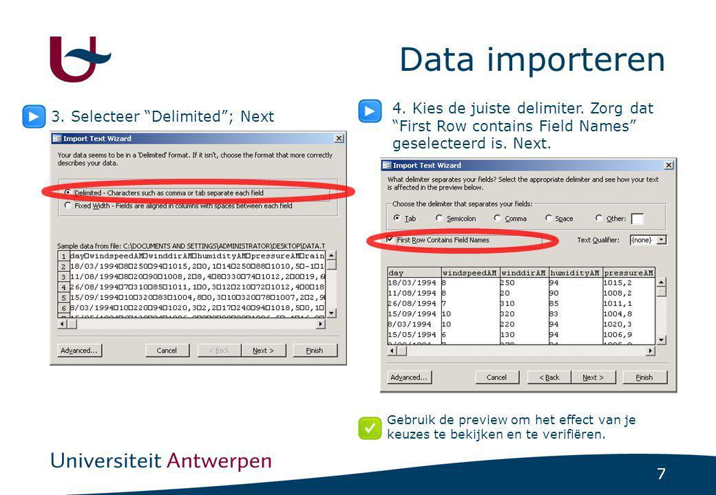"""7 Data importeren 3. Selecteer """"Delimited""""; Next 4. Kies de juiste delimiter. Zorg dat """"First Row contains Field Names"""" geselecteerd is. Next. Gebruik"""
