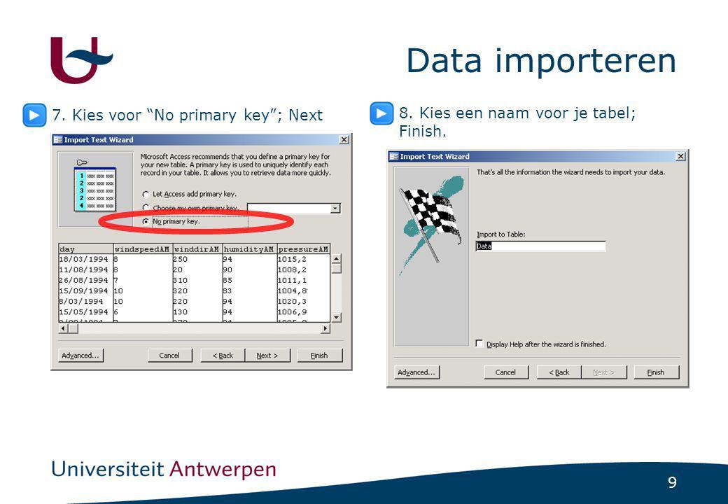 """9 Data importeren 7. Kies voor """"No primary key""""; Next 8. Kies een naam voor je tabel; Finish."""