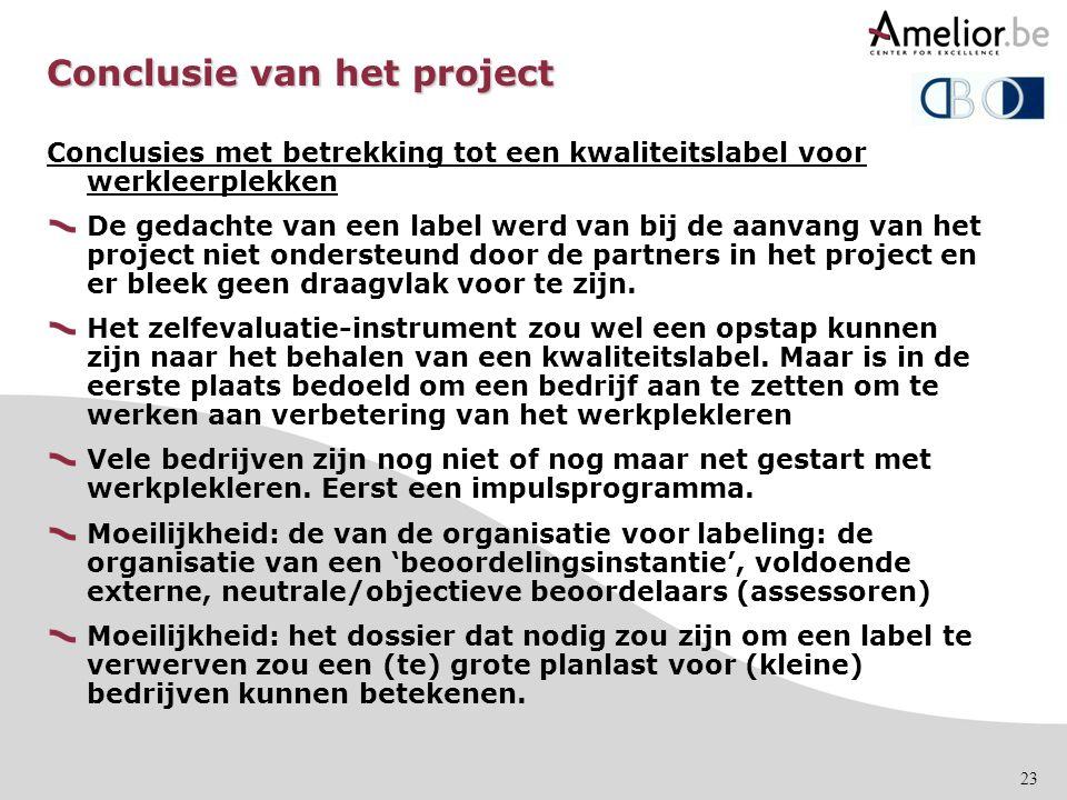 23 Conclusie van het project Conclusies met betrekking tot een kwaliteitslabel voor werkleerplekken De gedachte van een label werd van bij de aanvang