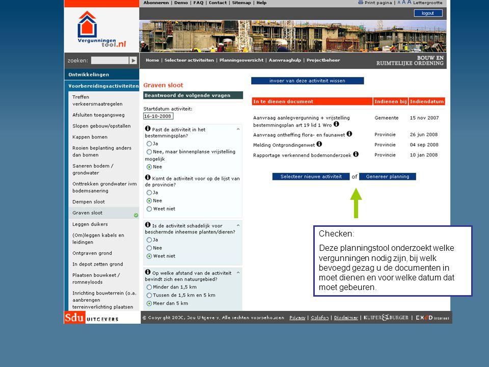 Checken: Deze planningstool onderzoekt welke vergunningen nodig zijn, bij welk bevoegd gezag u de documenten in moet dienen en voor welke datum dat moet gebeuren.
