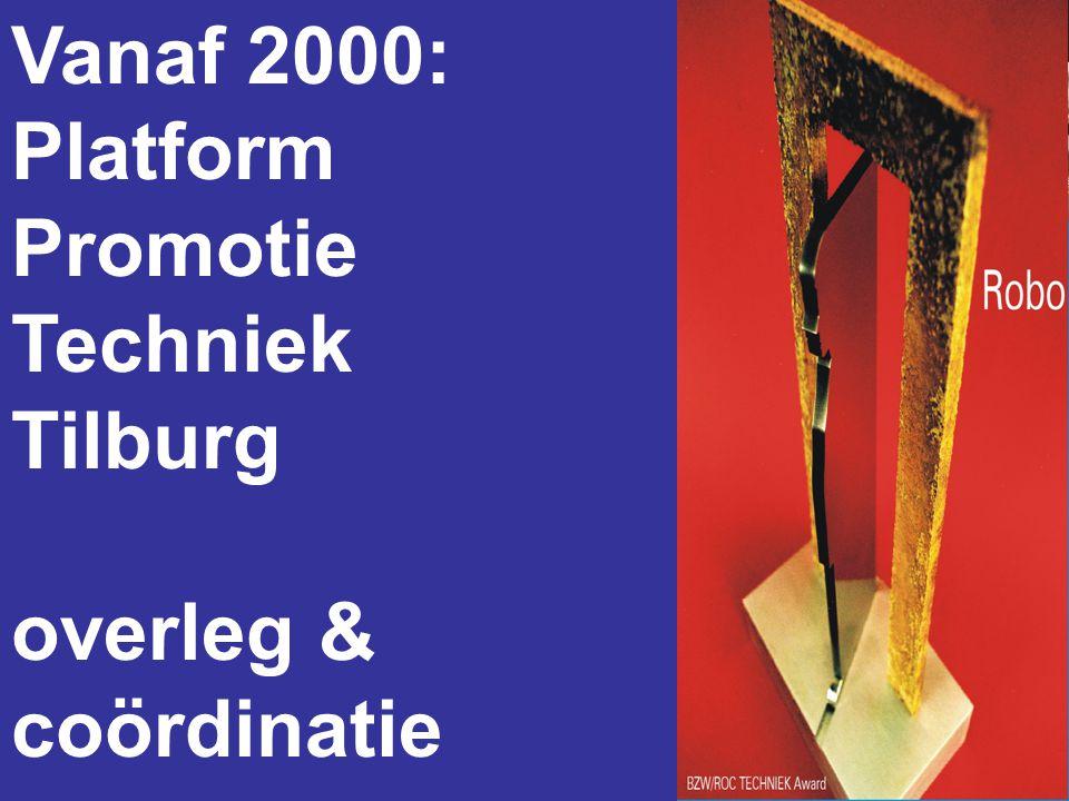 Vanaf 2000: Platform Promotie Techniek Tilburg overleg & coördinatie