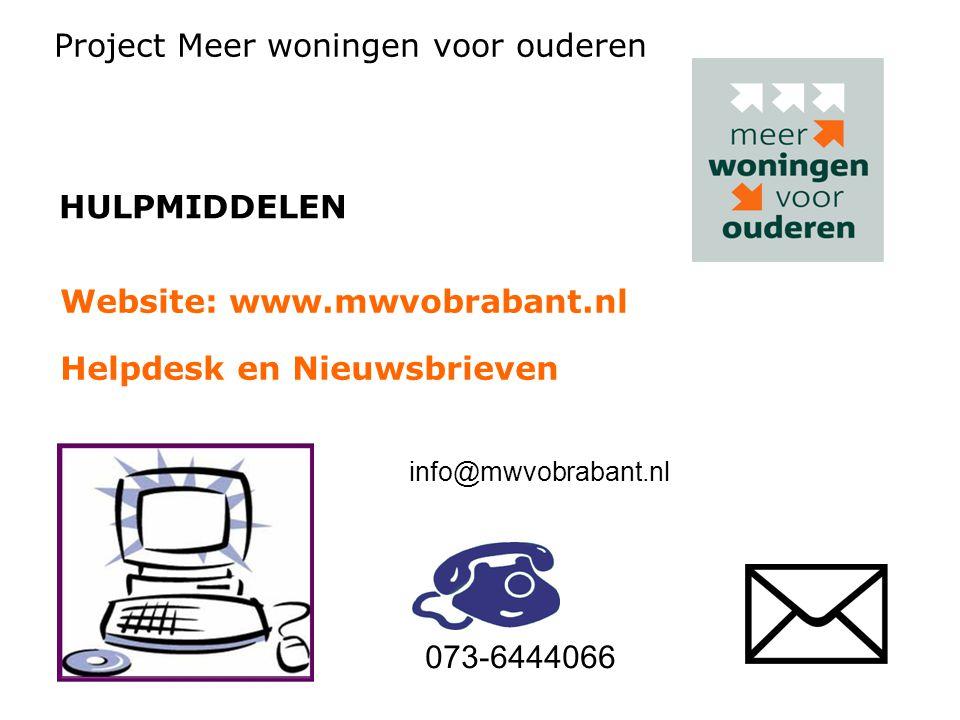 HULPMIDDELEN Project Meer woningen voor ouderen Website: www.mwvobrabant.nl Helpdesk en Nieuwsbrieven info@mwvobrabant.nl 073-6444066