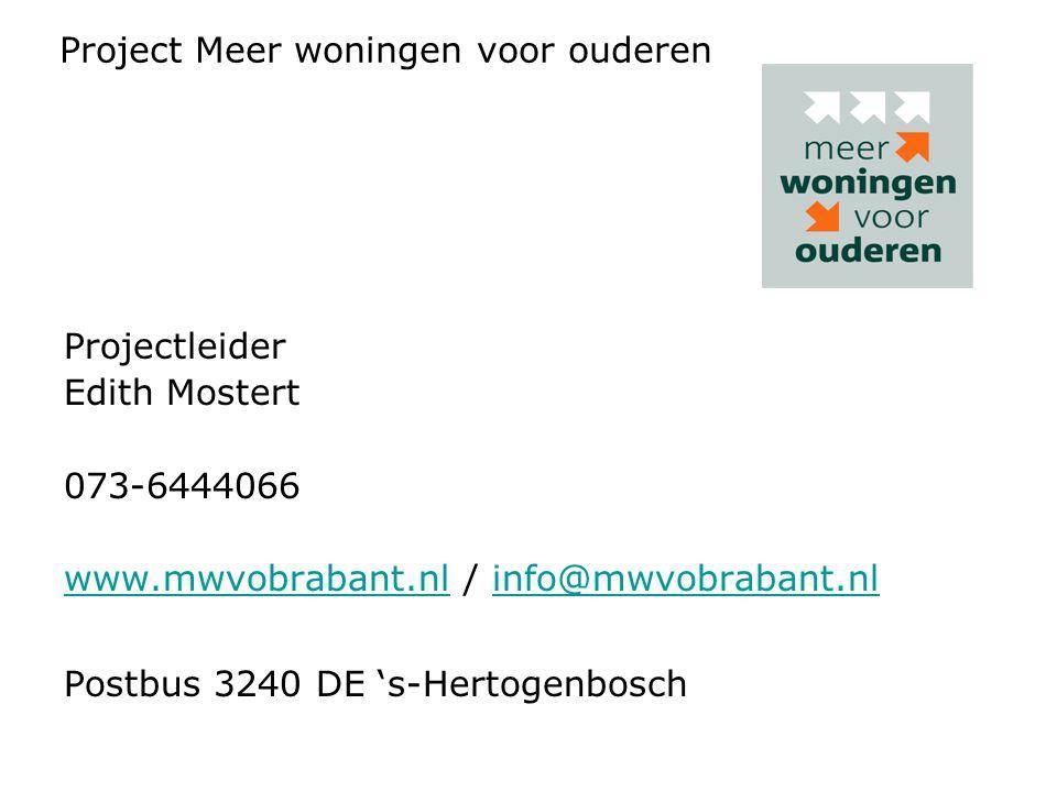 Project Meer woningen voor ouderen Projectleider Edith Mostert 073-6444066 www.mwvobrabant.nlwww.mwvobrabant.nl / info@mwvobrabant.nlinfo@mwvobrabant.nl Postbus 3240 DE 's-Hertogenbosch