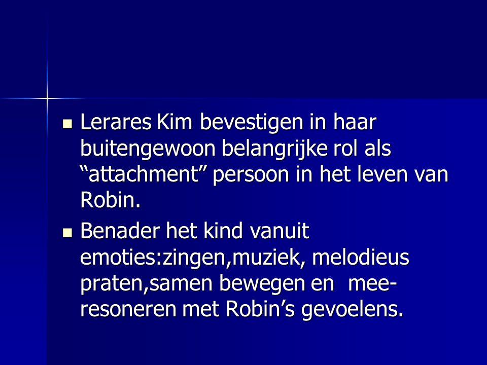  Lerares Kim bevestigen in haar buitengewoon belangrijke rol als attachment persoon in het leven van Robin.