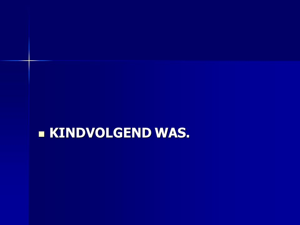  KINDVOLGEND WAS.
