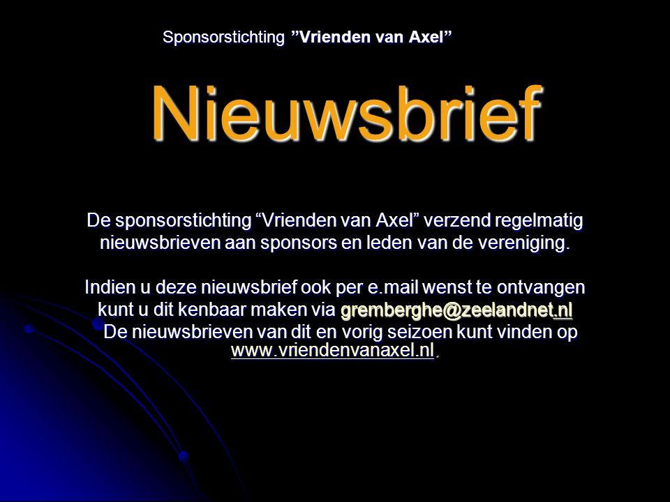Sponsorstichting Vrienden van Axel Nieuwsbrief Sponsorstichting Vrienden van Axel Nieuwsbrief De sponsorstichting Vrienden van Axel verzend regelmatig nieuwsbrieven aan sponsors en leden van de vereniging.