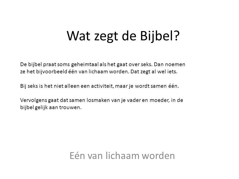 Wat zegt de Bijbel? Eén van lichaam worden De bijbel praat soms geheimtaal als het gaat over seks. Dan noemen ze het bijvoorbeeld één van lichaam word