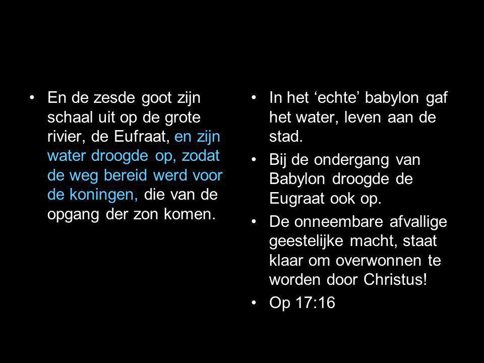 •En de zesde goot zijn schaal uit op de grote rivier, de Eufraat, en zijn water droogde op, zodat de weg bereid werd voor de koningen, die van de opga