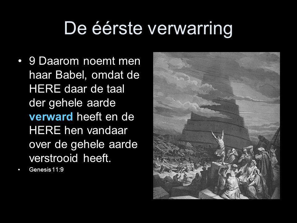 De éérste verwarring •9 Daarom noemt men haar Babel, omdat de HERE daar de taal der gehele aarde verward heeft en de HERE hen vandaar over de gehele a